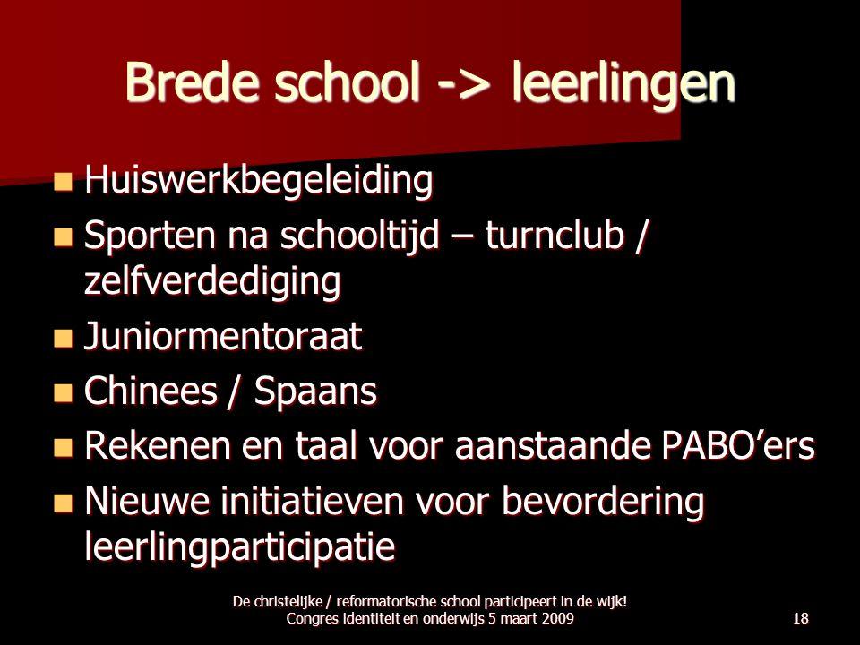 Brede school -> leerlingen  Huiswerkbegeleiding  Sporten na schooltijd – turnclub / zelfverdediging  Juniormentoraat  Chinees / Spaans  Rekenen e