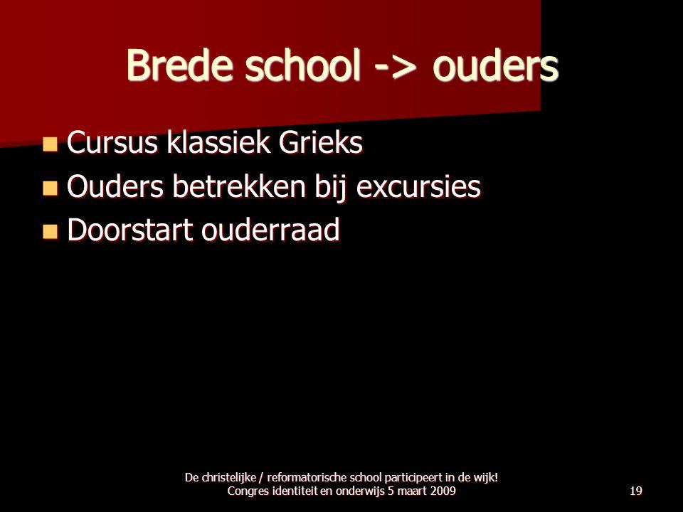 Brede school -> ouders  Cursus klassiek Grieks  Ouders betrekken bij excursies  Doorstart ouderraad De christelijke / reformatorische school partic