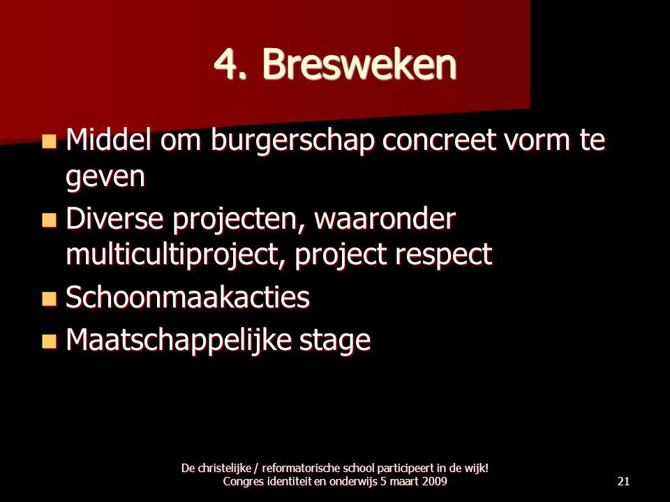 4. Bresweken  Middel om burgerschap concreet vorm te geven  Diverse projecten, waaronder multicultiproject, project respect  Schoonmaakacties  Maa