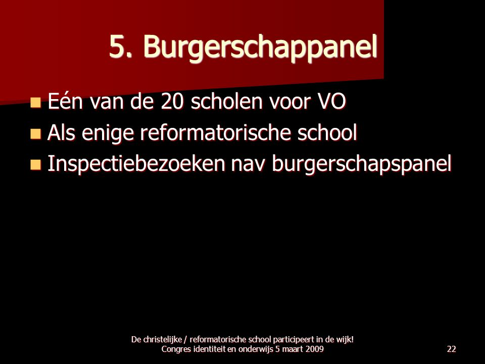 5. Burgerschappanel  Eén van de 20 scholen voor VO  Als enige reformatorische school  Inspectiebezoeken nav burgerschapspanel De christelijke / ref