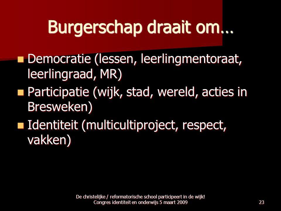 Burgerschap draait om…  Democratie (lessen, leerlingmentoraat, leerlingraad, MR)  Participatie (wijk, stad, wereld, acties in Bresweken)  Identitei