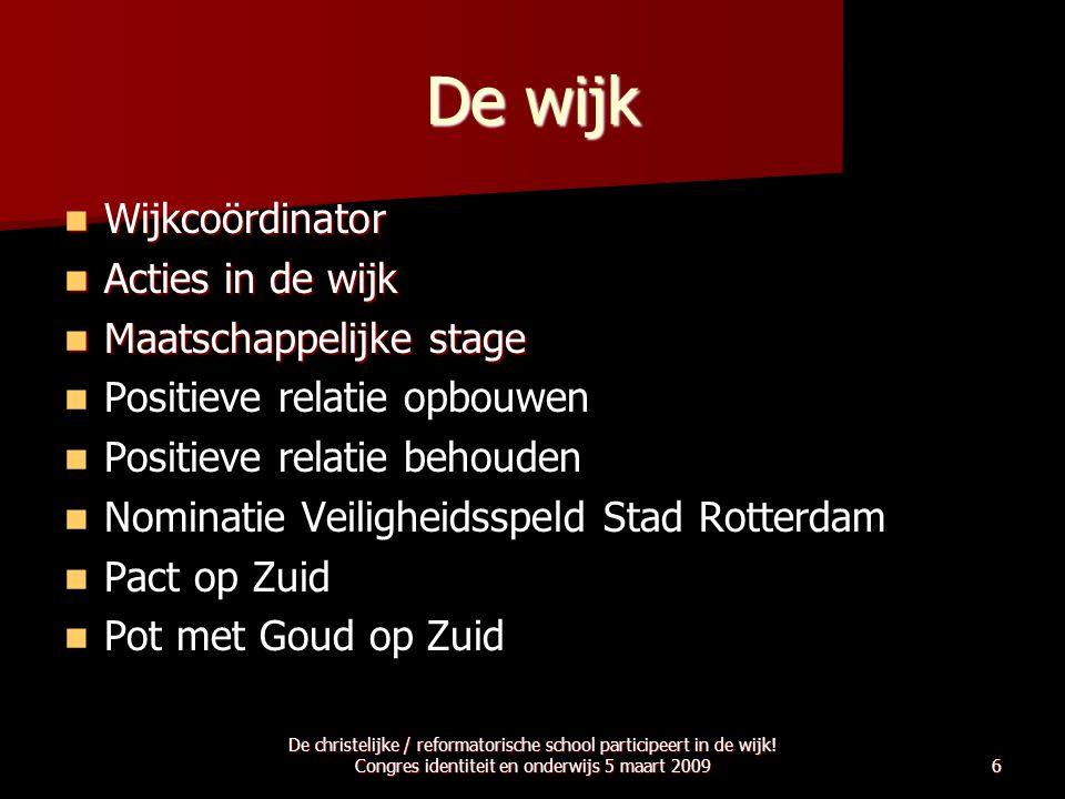 6 De wijk  Wijkcoördinator  Acties in de wijk  Maatschappelijke stage   Positieve relatie opbouwen   Positieve relatie behouden   Nominatie V