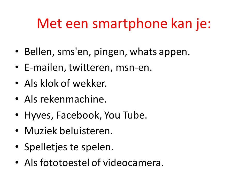 Met een smartphone kan je: • Bellen, sms en, pingen, whats appen.