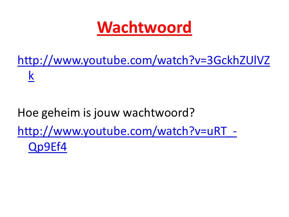 Wachtwoord http://www.youtube.com/watch?v=3GckhZUlVZ k Hoe geheim is jouw wachtwoord? http://www.youtube.com/watch?v=uRT_- Qp9Ef4