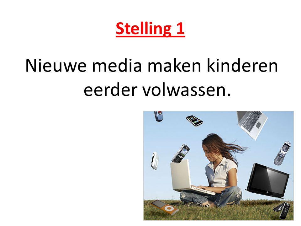 Stelling 1 Nieuwe media maken kinderen eerder volwassen.