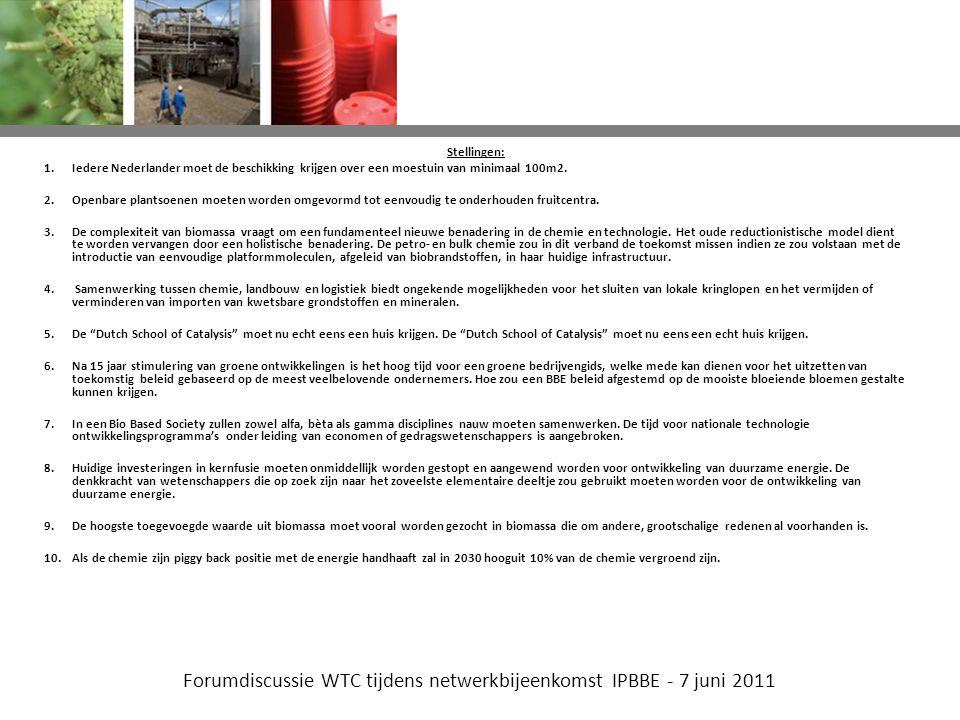 Forumdiscussie WTC tijdens netwerkbijeenkomst IPBBE - 7 juni 2011 Stellingen: 1.Iedere Nederlander moet de beschikking krijgen over een moestuin van minimaal 100m2.