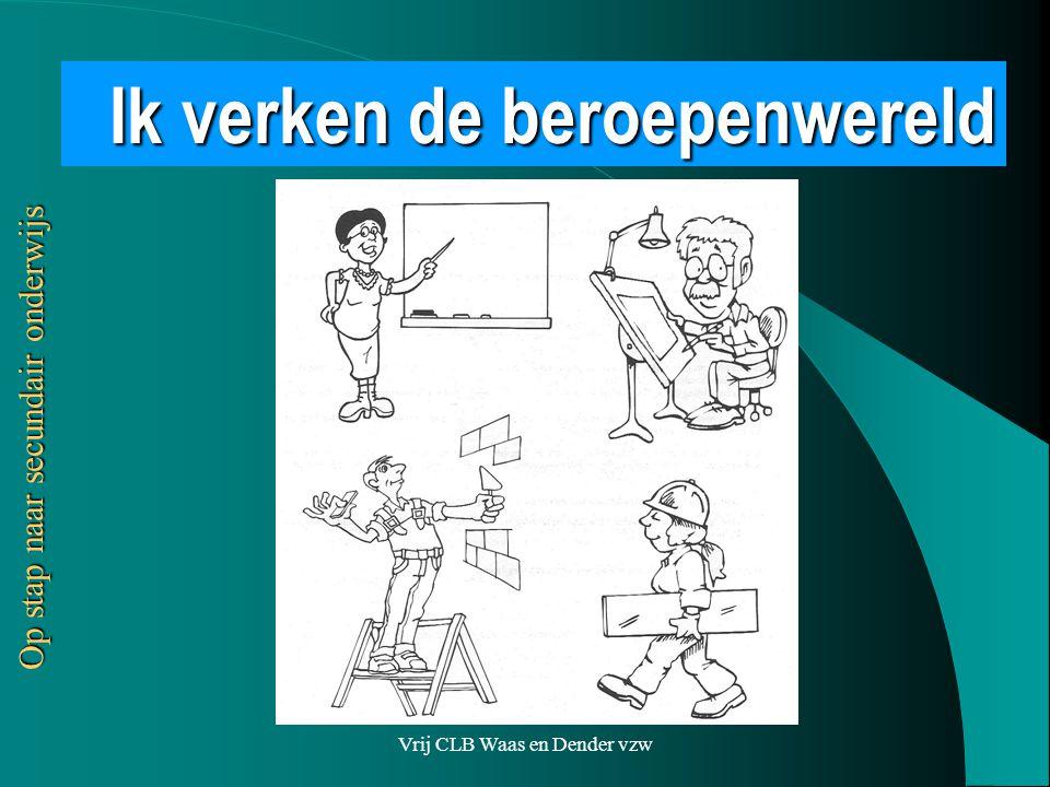 Vrij CLB Waas en Dender vzw Ik verken de beroepenwereld Op stap naar secundair onderwijs