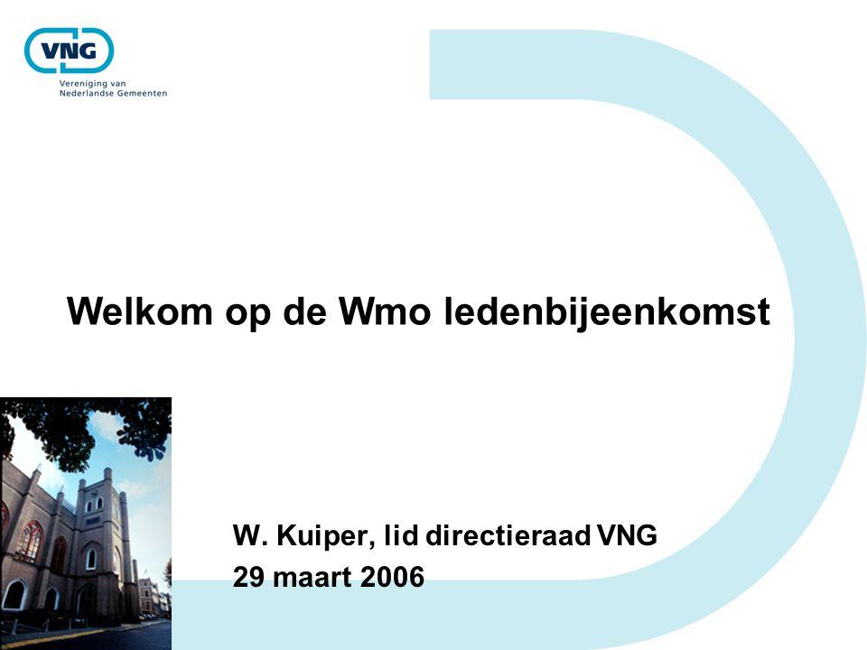Welkom op de Wmo ledenbijeenkomst W. Kuiper, lid directieraad VNG 29 maart 2006
