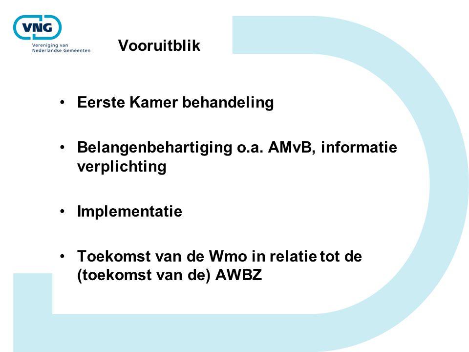 Vooruitblik •Eerste Kamer behandeling •Belangenbehartiging o.a. AMvB, informatie verplichting •Implementatie •Toekomst van de Wmo in relatie tot de (t
