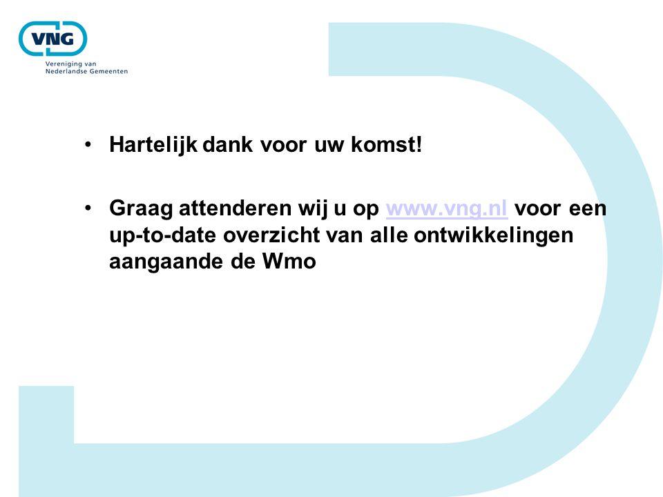 •Hartelijk dank voor uw komst! •Graag attenderen wij u op www.vng.nl voor een up-to-date overzicht van alle ontwikkelingen aangaande de Wmowww.vng.nl