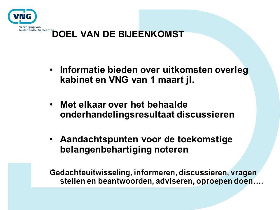 DOEL VAN DE BIJEENKOMST •Informatie bieden over uitkomsten overleg kabinet en VNG van 1 maart jl. •Met elkaar over het behaalde onderhandelingsresulta