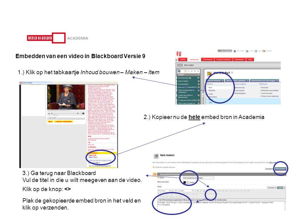 Embedden van een video in Blackboard Versie 9 1.) Klik op het tabkaartje Inhoud bouwen – Maken – Item 2.) Kopieer nu de hele embed bron in Academia 3.) Ga terug naar Blackboard Vul de titel in die u wilt meegeven aan de video.