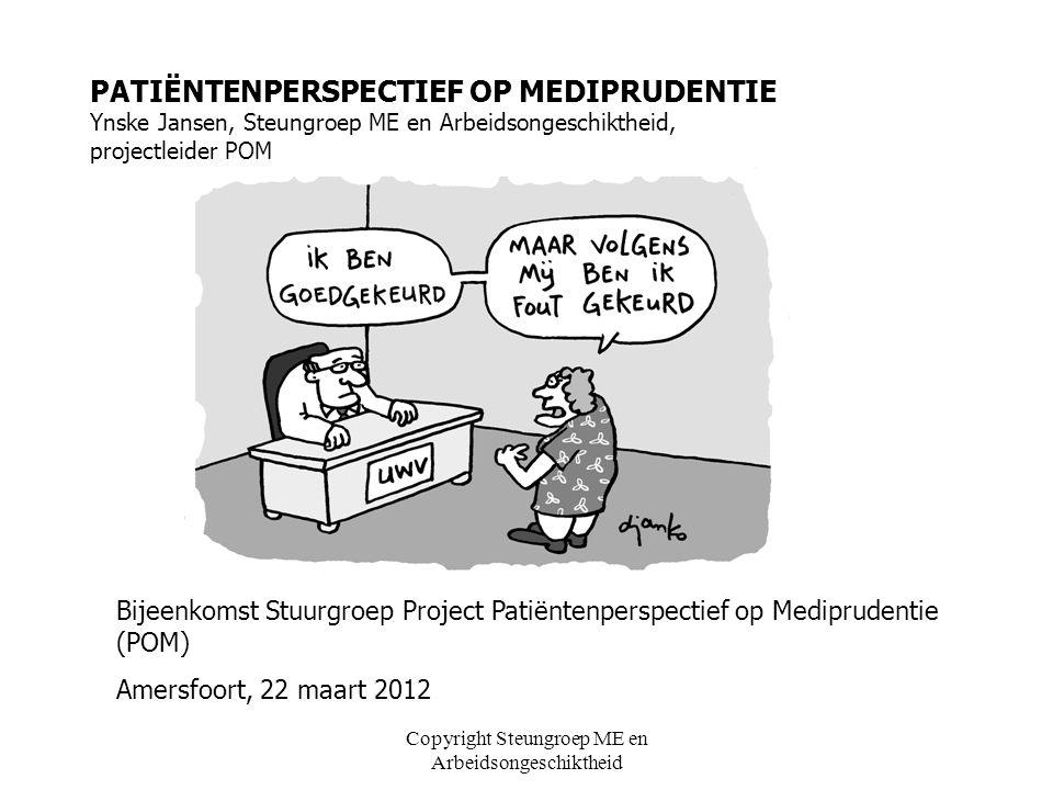 Copyright Steungroep ME en Arbeidsongeschiktheid PATIËNTENPERSPECTIEF OP MEDIPRUDENTIE Ynske Jansen, Steungroep ME en Arbeidsongeschiktheid, projectle