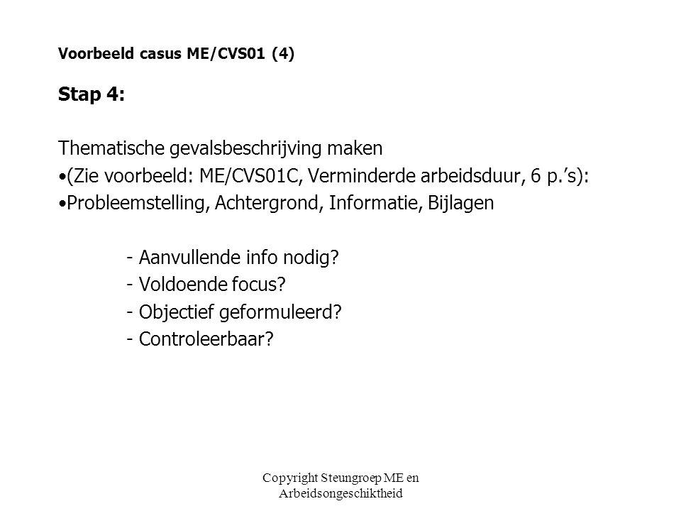 Voorbeeld casus ME/CVS01 (4) Stap 4: Thematische gevalsbeschrijving maken •(Zie voorbeeld: ME/CVS01C, Verminderde arbeidsduur, 6 p.'s): •Probleemstell