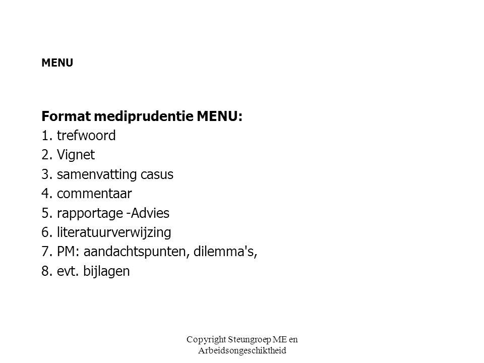 MENU Format mediprudentie MENU: 1. trefwoord 2. Vignet 3. samenvatting casus 4. commentaar 5. rapportage -Advies 6. literatuurverwijzing 7. PM: aandac