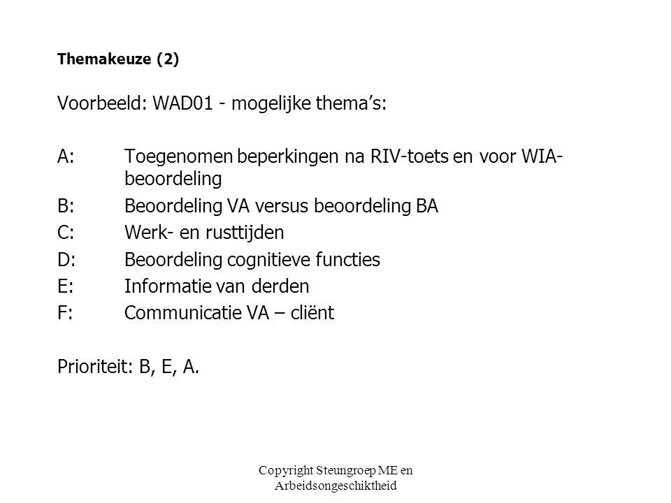 Themakeuze (2) Voorbeeld: WAD01 - mogelijke thema's: A:Toegenomen beperkingen na RIV-toets en voor WIA- beoordeling B:Beoordeling VA versus beoordelin