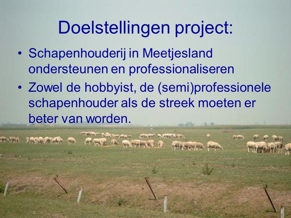 Doelstellingen project: •Schapenhouderij in Meetjesland ondersteunen en professionaliseren •Zowel de hobbyist, de (semi)professionele schapenhouder als de streek moeten er beter van worden.