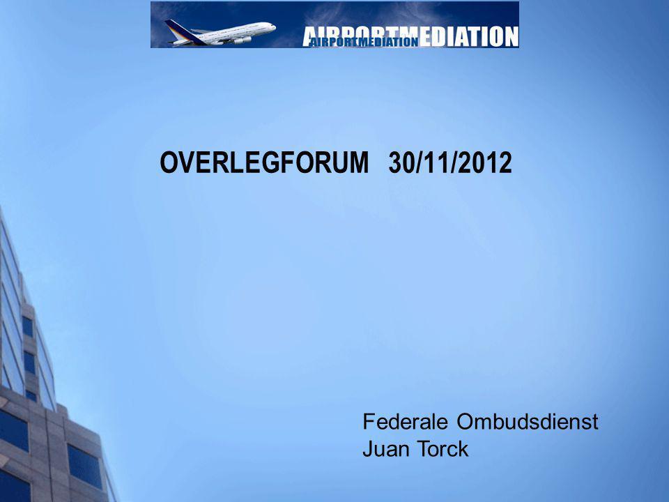 OVERLEGFORUM 30/11/2012 Federale Ombudsdienst Juan Torck