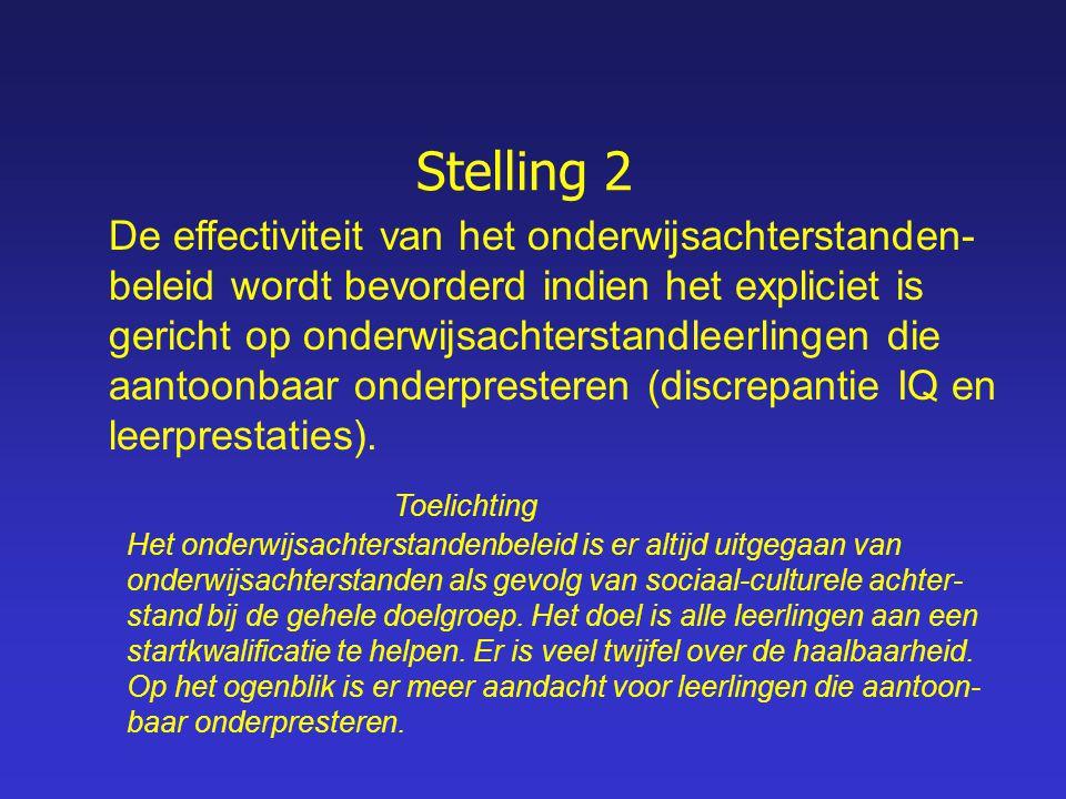 Stelling 2 De effectiviteit van het onderwijsachterstanden- beleid wordt bevorderd indien het expliciet is gericht op onderwijsachterstandleerlingen die aantoonbaar onderpresteren (discrepantie IQ en leerprestaties).