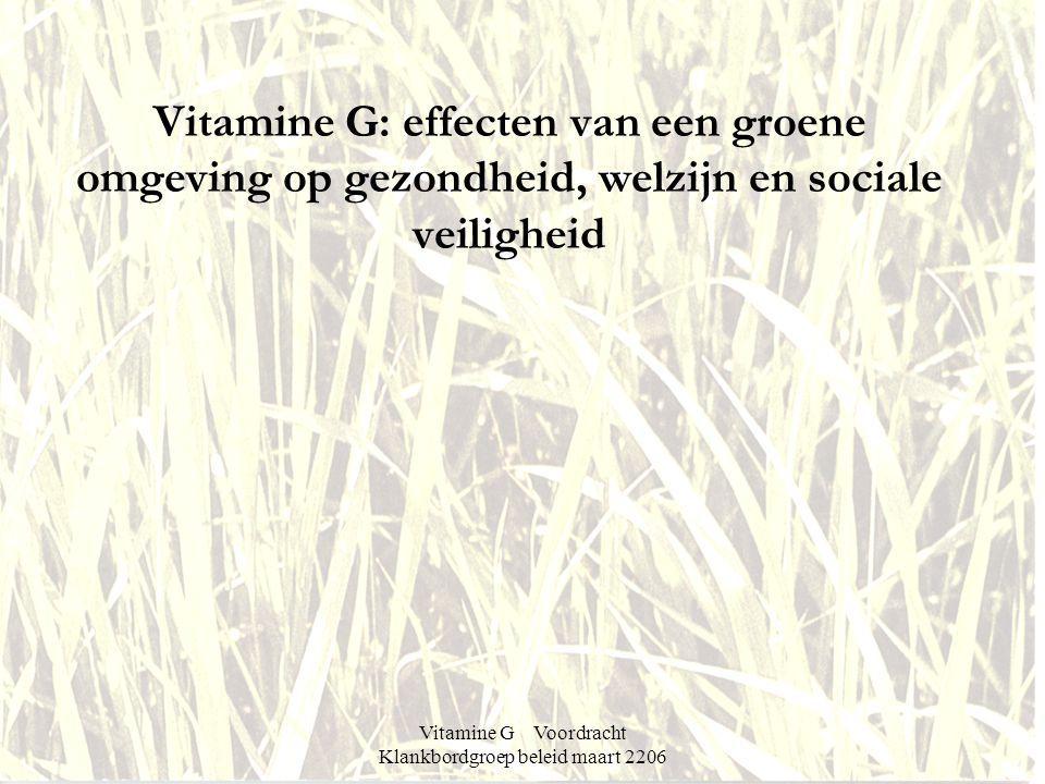 Vitamine G Voordracht Klankbordgroep beleid maart 2206 Vitamine G: effecten van een groene omgeving op gezondheid, welzijn en sociale veiligheid