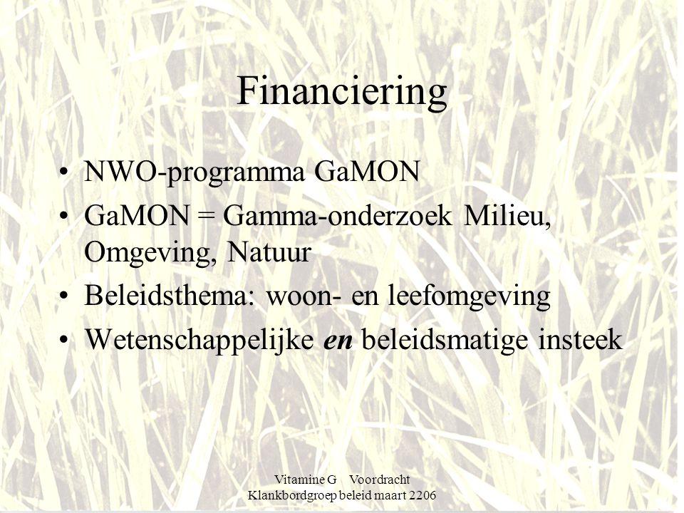 Financiering •NWO-programma GaMON •GaMON = Gamma-onderzoek Milieu, Omgeving, Natuur •Beleidsthema: woon- en leefomgeving •Wetenschappelijke en beleidsmatige insteek