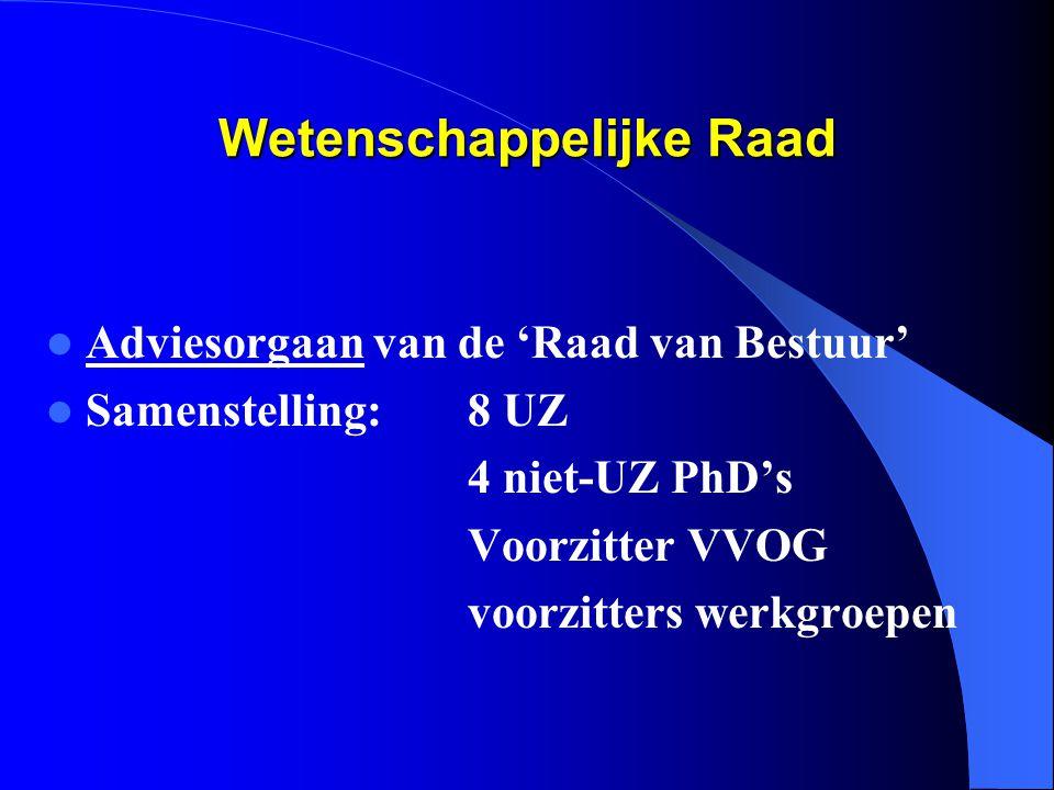 Wetenschappelijke Raad  Adviesorgaan van de 'Raad van Bestuur'  Samenstelling: 8 UZ 4 niet-UZ PhD's Voorzitter VVOG voorzitters werkgroepen