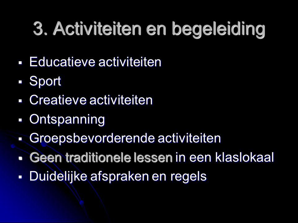 3. Activiteiten en begeleiding  Educatieve activiteiten  Sport  Creatieve activiteiten  Ontspanning  Groepsbevorderende activiteiten  Geen tradi