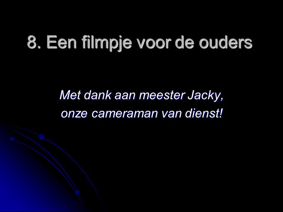 8. Een filmpje voor de ouders Met dank aan meester Jacky, onze cameraman van dienst!