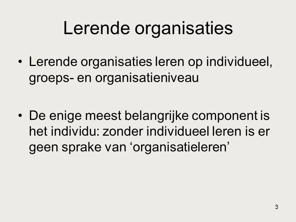 3 Lerende organisaties •Lerende organisaties leren op individueel, groeps- en organisatieniveau •De enige meest belangrijke component is het individu:
