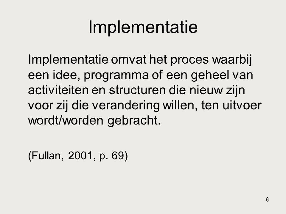 6 Implementatie Implementatie omvat het proces waarbij een idee, programma of een geheel van activiteiten en structuren die nieuw zijn voor zij die ve