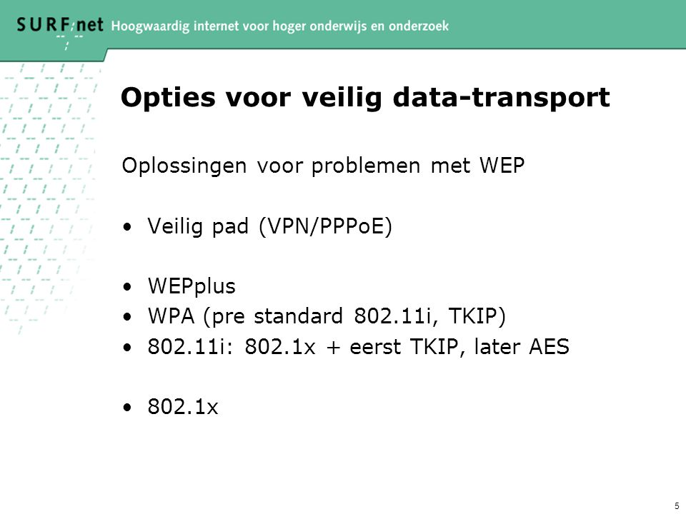 6 802.1x Beveiligde toegang – Manieren •TLS •TTLS (PAP) •PEAP •(MD5)