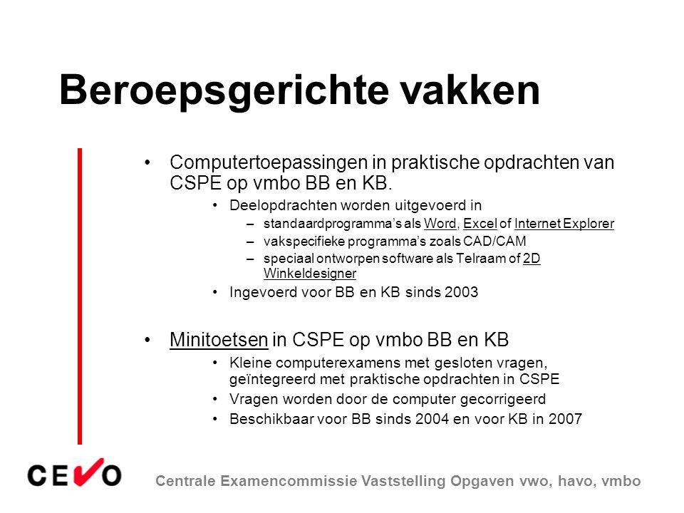 Centrale Examencommissie Vaststelling Opgaven vwo, havo, vmbo Beroepsgerichte vakken •Computertoepassingen in praktische opdrachten van CSPE op vmbo BB en KB.