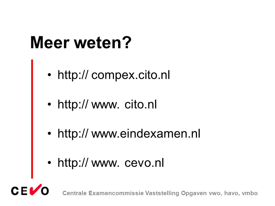 Centrale Examencommissie Vaststelling Opgaven vwo, havo, vmbo •http:// compex.cito.nl •http:// www. cito.nl •http:// www.eindexamen.nl •http:// www. c