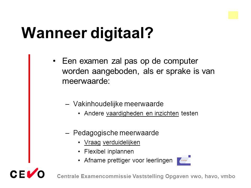 Centrale Examencommissie Vaststelling Opgaven vwo, havo, vmbo Wanneer digitaal.