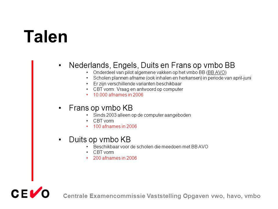 Centrale Examencommissie Vaststelling Opgaven vwo, havo, vmbo •http:// compex.cito.nl •http:// www.