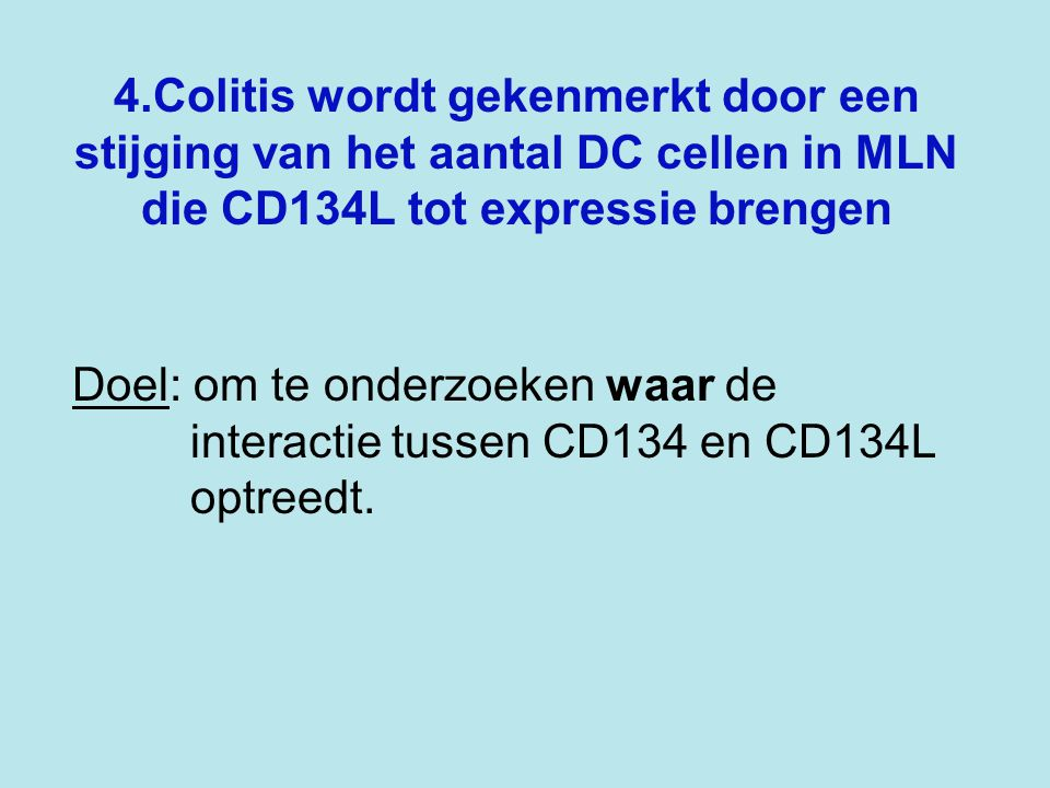 4.Colitis wordt gekenmerkt door een stijging van het aantal DC cellen in MLN die CD134L tot expressie brengen Doel: om te onderzoeken waar de interactie tussen CD134 en CD134L optreedt.