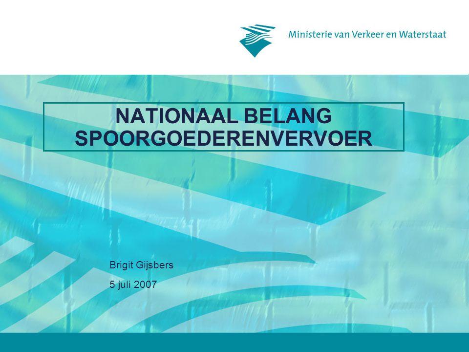 5 juli 2007 Brigit Gijsbers NATIONAAL BELANG SPOORGOEDERENVERVOER
