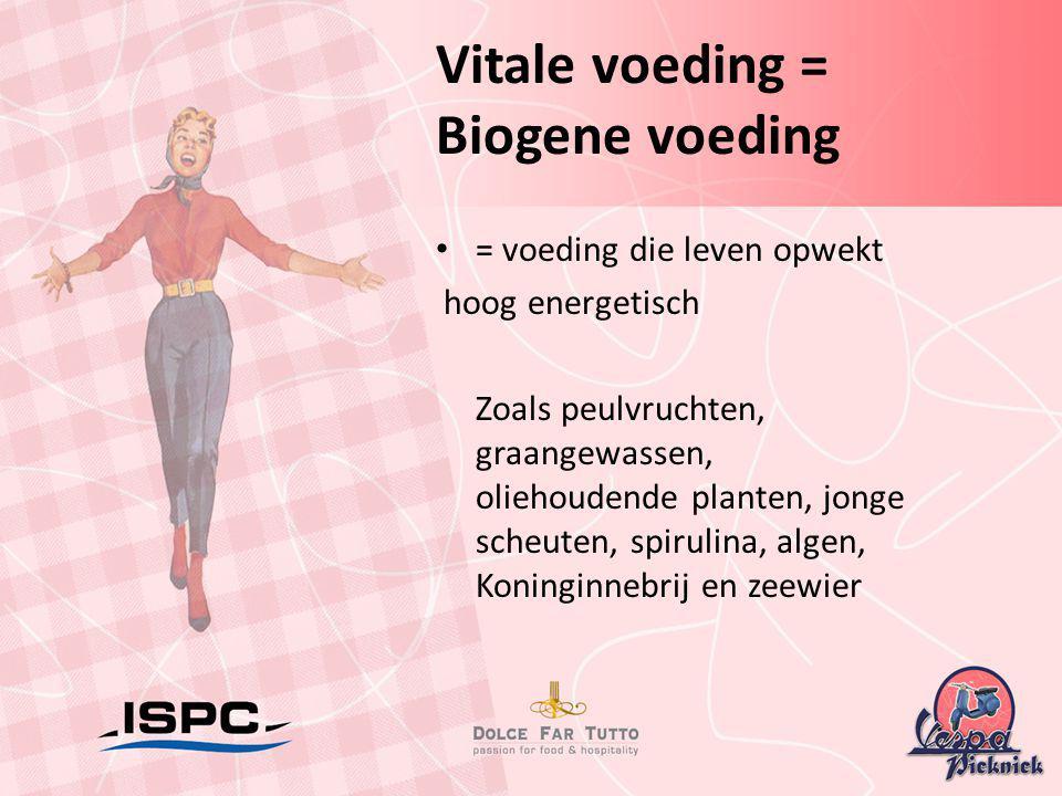 Vitale voeding = Biogene voeding • = voeding die leven opwekt hoog energetisch Zoals peulvruchten, graangewassen, oliehoudende planten, jonge scheuten