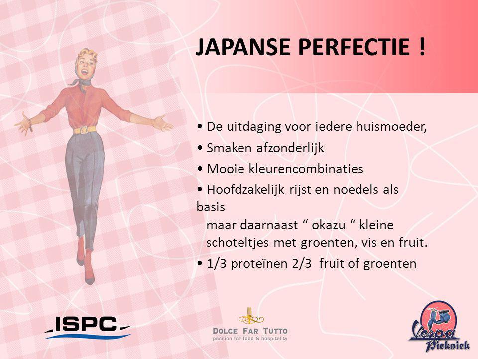 JAPANSE PERFECTIE ! • De uitdaging voor iedere huismoeder, • Smaken afzonderlijk • Mooie kleurencombinaties • Hoofdzakelijk rijst en noedels als basis