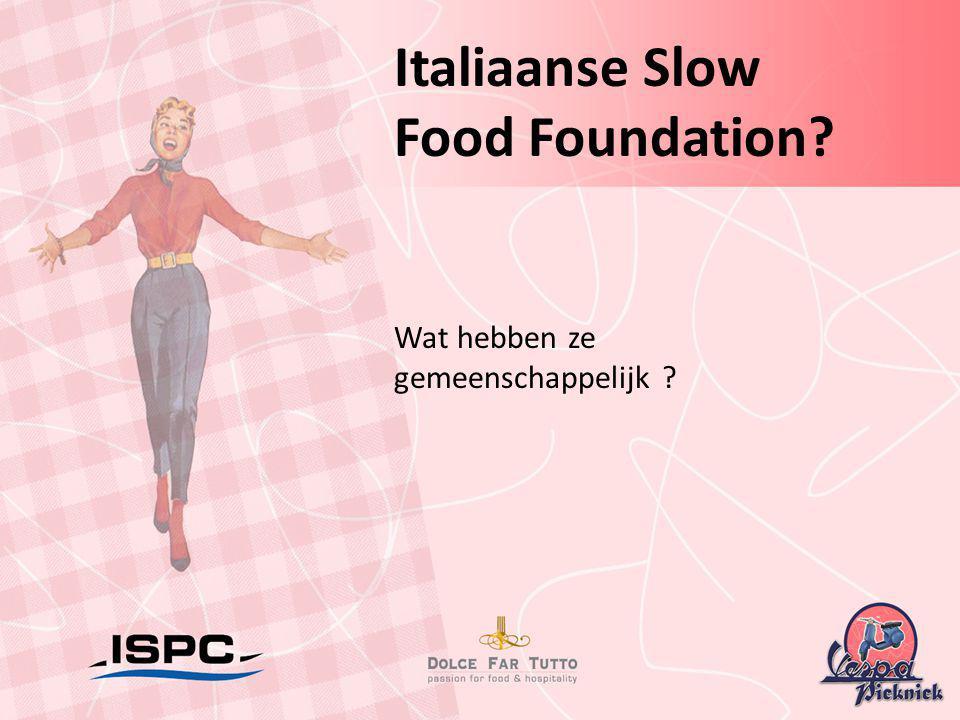 Italiaanse Slow Food Foundation? Wat hebben ze gemeenschappelijk ?