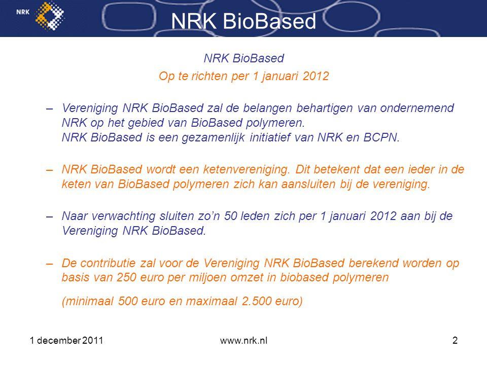 www.nrk.nl2 NRK BioBased Op te richten per 1 januari 2012 –Vereniging NRK BioBased zal de belangen behartigen van ondernemend NRK op het gebied van BioBased polymeren.