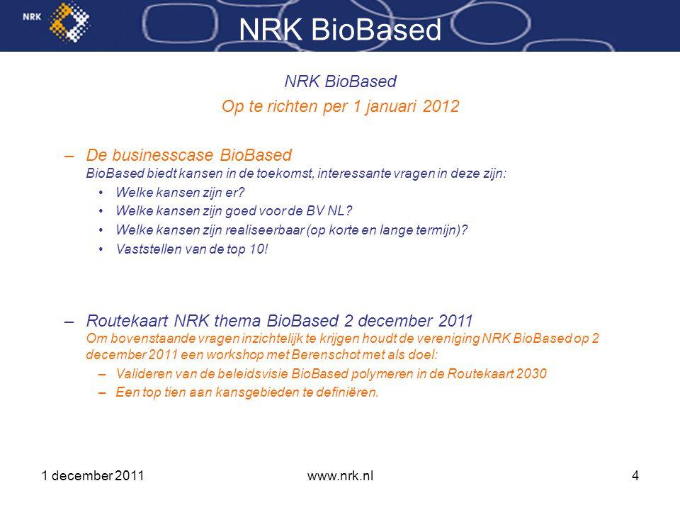 1 december 2011www.nrk.nl4 NRK BioBased Op te richten per 1 januari 2012 –De businesscase BioBased BioBased biedt kansen in de toekomst, interessante vragen in deze zijn: •Welke kansen zijn er.