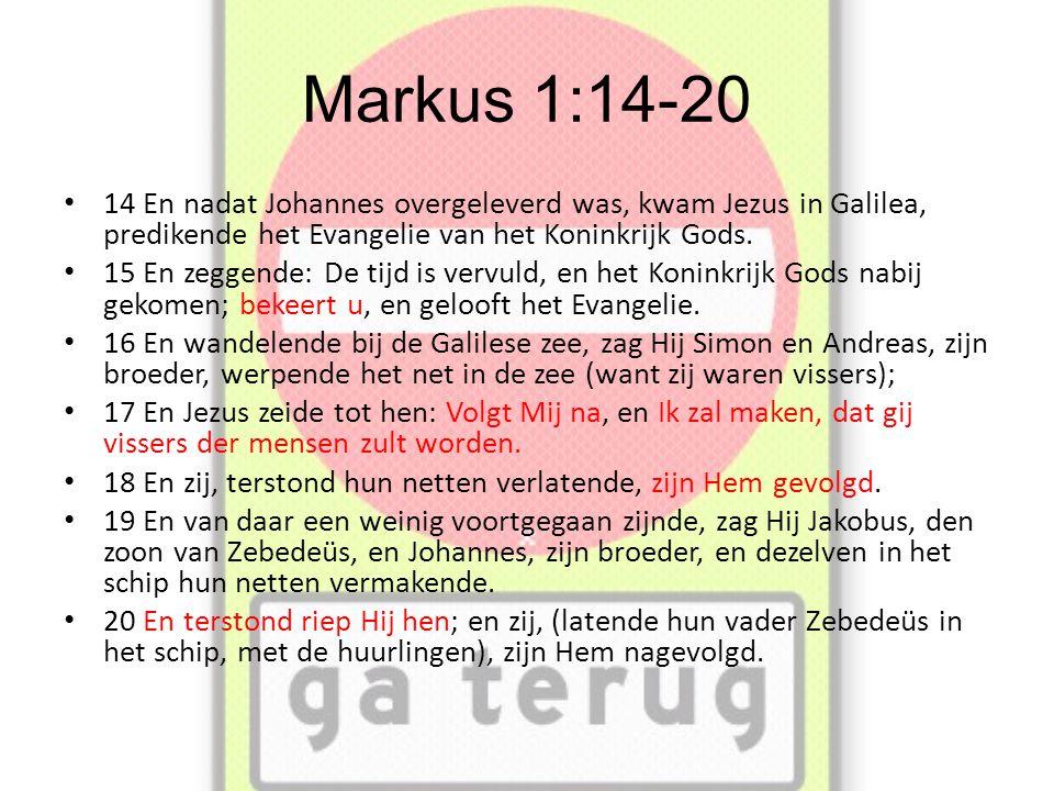 Markus 1:14-20 • 14 En nadat Johannes overgeleverd was, kwam Jezus in Galilea, predikende het Evangelie van het Koninkrijk Gods.