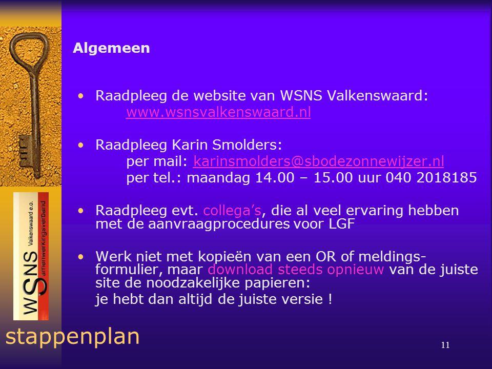 11 stappenplan Algemeen •Raadpleeg de website van WSNS Valkenswaard: www.wsnsvalkenswaard.nl •Raadpleeg Karin Smolders: per mail: karinsmolders@sbodezonnewijzer.nlkarinsmolders@sbodezonnewijzer.nl per tel.: maandag 14.00 – 15.00 uur 040 2018185 •Raadpleeg evt.