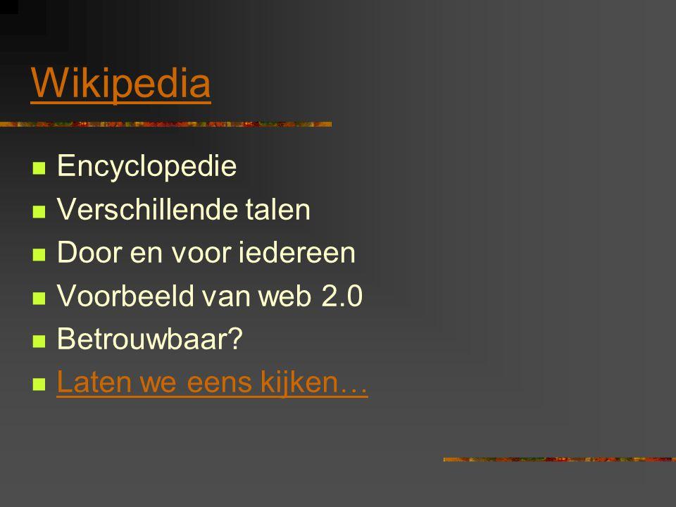 Wikipedia  Encyclopedie  Verschillende talen  Door en voor iedereen  Voorbeeld van web 2.0  Betrouwbaar.
