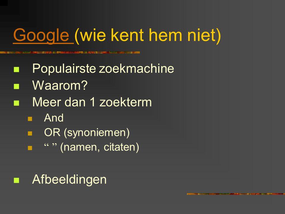Google Google (wie kent hem niet)  Populairste zoekmachine  Waarom.