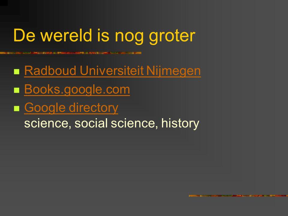 De wereld is nog groter  Radboud Universiteit Nijmegen Radboud Universiteit Nijmegen  Books.google.com Books.google.com  Google directory science, social science, history Google directory