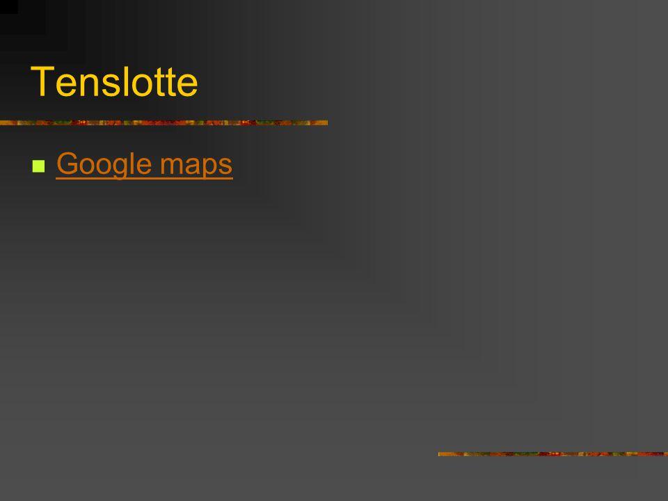 Tenslotte  Google maps Google maps
