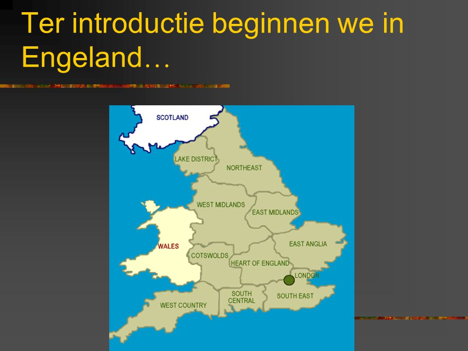 Ter introductie beginnen we in Engeland …