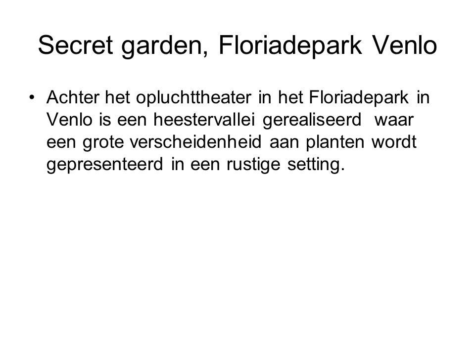 Secret garden, Floriadepark Venlo •Achter het opluchttheater in het Floriadepark in Venlo is een heestervallei gerealiseerd waar een grote verscheidenheid aan planten wordt gepresenteerd in een rustige setting.